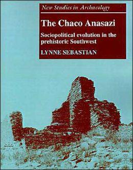 The Chaco Anasazi: Sociopolitical Evolution in the Prehistoric Southwest