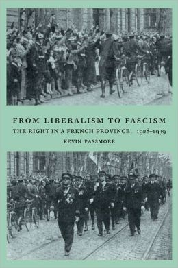 From Liberalism to Fascism: The Right in a French Province, 1928-1939
