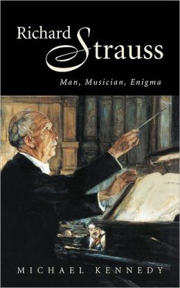 Richard Strauss: Man, Musician, Enigma