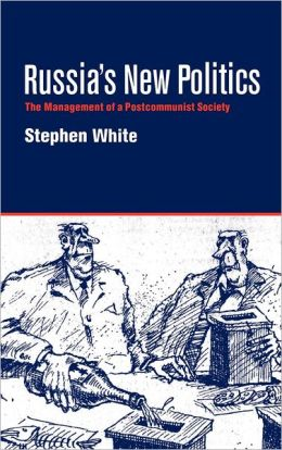 Russia's New Politics: The Management of a Postcommunist Society