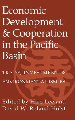 Economic Development and Cooperation in the Pacific Basin: Trade, Investment, and Environmental Issues