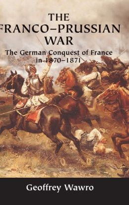 Franco-Prussian War: The German Conquest of France in 1870-1871