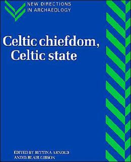 Celtic Chiefdom, Celtic State: The Evolution of Complex Social Systems in Prehistoric Europe