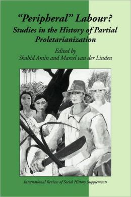 Peripheral Labour: Studies in the History of Partial Proletarianization