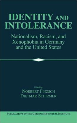 Identity and Intolerance: Nationalism, Racism, and Xenophobia in Germany and the United States