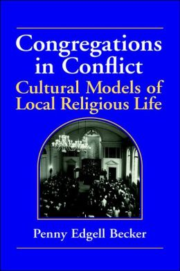 Congregations in Conflict: Cultural Models of Local Religious Life