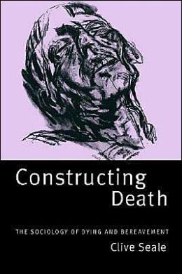 Constructing Death: The Sociology of Dying and Bereavement