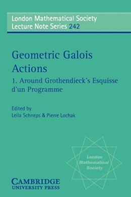 Geometric Galois Actions: Volume 1, Around Grothendieck's Esquisse d'un Programme