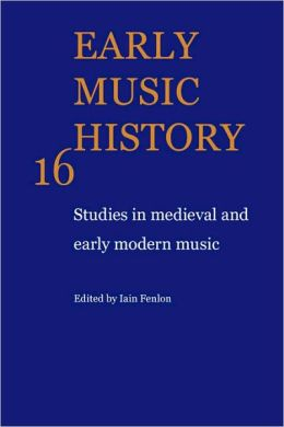 Early Music History, Volume 16: Studies in Medieval and Early Modern Music