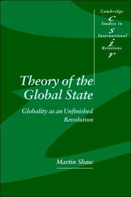 Theory of the Global State: Globality as an Unfinished Revolution