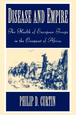 Disease and Empire: The Health of European Troops in the Conquest of Africa