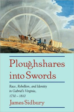 Ploughshares into Swords: Race, Rebellion, and Identity in Gabriel's Virginia, 1730-1810