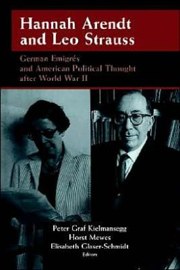 Hannah Arendt and Leo Strauss: German Emigres and American Political Thought after World War II