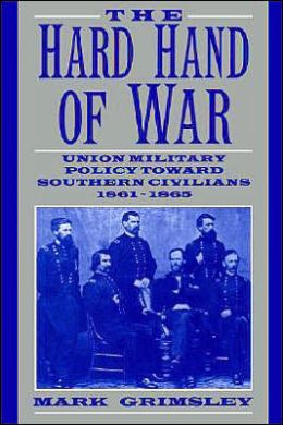 The Hard Hand of War: Union Military Policy Toward Southern Civilians, 1861-1865