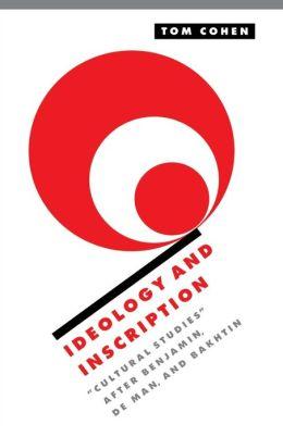 Ideology and Inscription: Cultural Studies after Benjamin, de Man, and Bakhtin