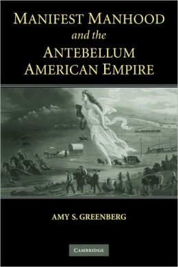 Manifest Manhood and the Antebellum American Empire
