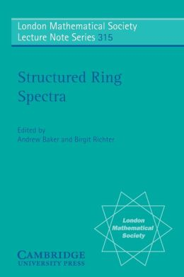 Structured Ring Spectra (London Mathematical Society Lecture Note Series)