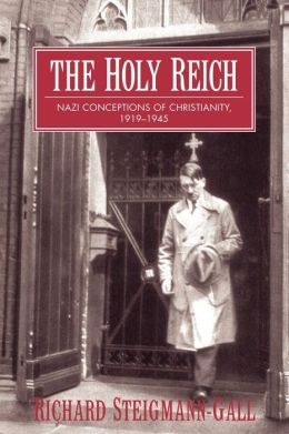 The Holy Reich: Nazi Conceptions of Christianity, 1919-1945
