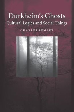 Durkheim's Ghosts: Cultural Logics and Social Things