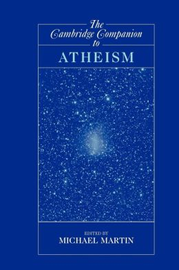 The Cambridge Companion to Atheism (Cambridge Companions to Philosophy Series)