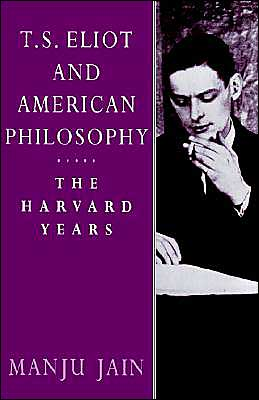 T. S. Eliot and American Philosophy: The Harvard Years