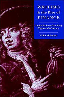 Writing and the Rise of Finance: Capital Satires of the Early Eighteenth Century