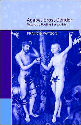 Agape, Eros, Gender: Towards a Pauline Sexual Ethic