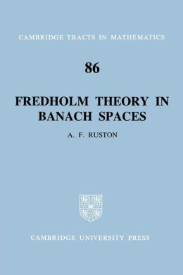 Fredholm Theory in Banach Spaces (Cambridge Tracts in Mathematics Series No.86)