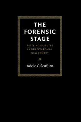 The Forensic Stage: Settling Disputes in Graeco-Roman New Comedy