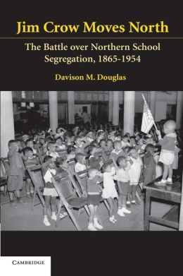 Jim Crow Moves North: The Battle over Northern School Segregation, 1865-1954