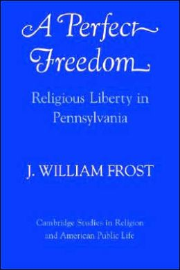 A Perfect Freedom: Religious Liberty in Pennsylvania