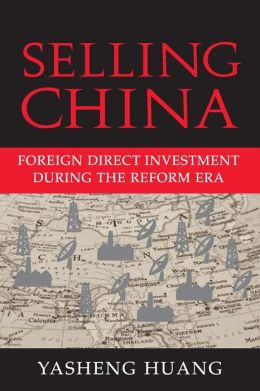 Selling China: Foreign Direct Investment During the Reform Era