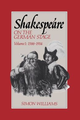 Shakespeare on the German Stage, Volume 1: 1586-1914
