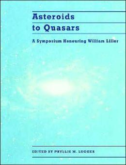 Asteroids to Quasars: A Symposium Honoring William Liller
