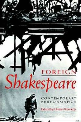 Foreign Shakespeare: Contemporary Performance