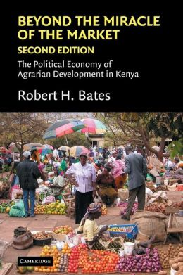 Beyond the Miracle of the Market: The Political Economy of Agrarian Development in Kenya