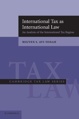 International Tax as International Law: An Analysis of the International Tax Regime