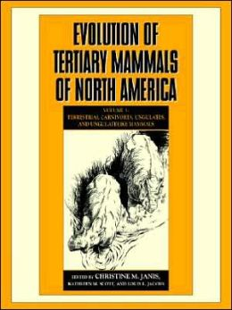 Evolution of Tertiary Mammals of North America, Volume 1: Terrestrial Carnivores, Ungulates, and Ungulate like Mammals