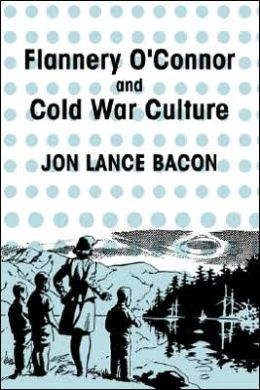 Flannery O'Connor and Cold War Culture