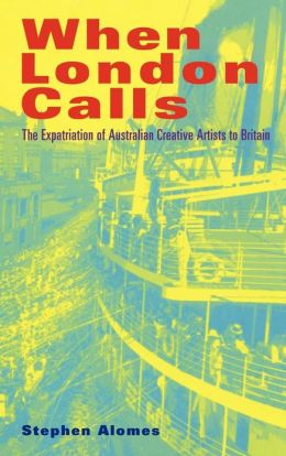 When London Calls: The Expatriation of Australian Creative Artists to Britain