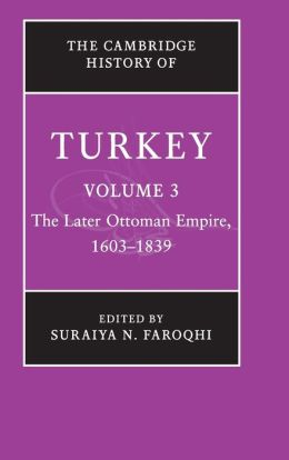 The Cambridge History of Turkey, Volume 3: The Later Ottoman Empire, 1603-1839
