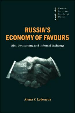 Russia's Economy of Favours: Blat, Networking and Informal Exchange
