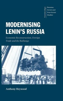 Modernising Lenin's Russia: Economic Reconstruction, Foreign Trade and the Railways, 1917-24