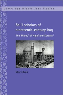 Shi'i Scholars of Nineteenth-Century Iraq: The 'Ulama' of Najaf and Karbala'