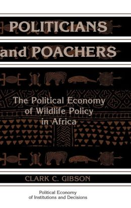 Politicians and Poachers: The Political Economy of Wildlife Policy in Africa