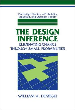 Design Inference: Eliminating Chance Through Small Probabilities