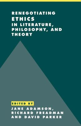 Renegotiating Ethics in Literature, Philosophy, and Theory