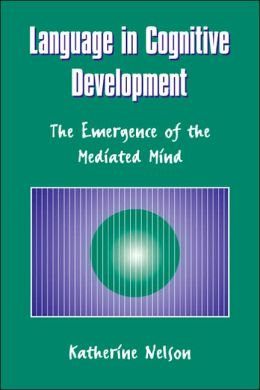 Language in Cognitive Development: The Emergence of the Mediated Mind