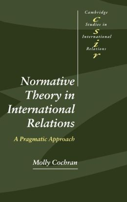 Normative Theory in International Relations: A Pragmatic Approach