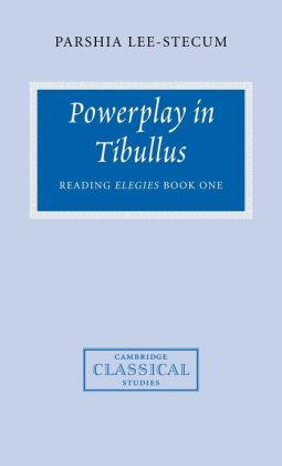 Powerplay in Tibullus: Reading Elegies
